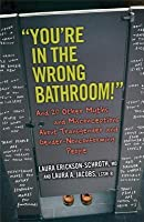 You're in the Wrong Bathroom!: And 20 Other Myths and Misconceptions about Transgender and Gender Nonconforming People