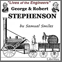 Lives of the Engineers: George and Robert Stephenson by Samuel Smiles