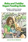 Baby and Toddler Vegan Feeding Guide: Simple, evidence based, & dietician approved
