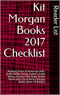 Kit Morgan Books 2017 Checklist: Reading Order of American Mail-Order Brides Series, Cutter's Creek Series, Holiday Mail Order Brides Series and List of All Kit Morgan Books (Over 50 Books!)