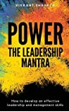 Power - The Leadership Mantra: How to Develop an Effective Leadership and Management Skills