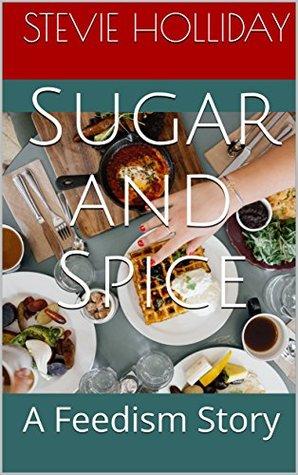 Sugar and Spice: A Feedism Story