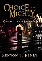 Choice of The Mighty (Chronicles of Stephen #1)