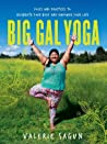 Big Gal Yoga: Exercises, Affirmations, and Poses to Help You Find Self-Acceptance and Empowerment