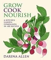 Grow Cook Nourish: A Kitchen Garden Companion in 500 Recipes