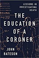 The Education of a Coroner: Lessons in Investigating Death