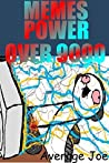 MEMES POWER OVER 9000!!!: Ultimate XL Collection, Dank 2017 & 2018 (For Men, Women, Zombies, Pepe, Aliens And More!) Free Spirited Fun For EVERYONE!!! ... Gags Pranks farting for life, Best Laughs!!