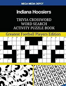 Indiana Hoosiers Trivia Crossword Word Search Activity Puzzle Book: Greatest Football Players Edition
