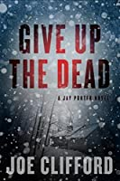 Give Up the Dead (The Jay Porter Series)