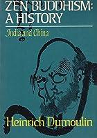 Zen Buddhism: A History, vol. 1: India and China
