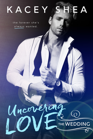 Uncovering Love: The Wedding (Uncovering Love, #4)