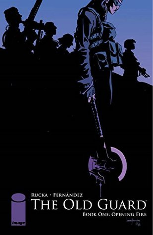 Cover of The Old Guard Book One: Opening Fire by Greg Rucka