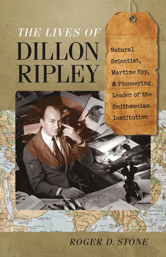The Lives of Dillon Ripley Natural Scientist, Wartime Spy, and Pioneering Leader of the Smithsonian Institution