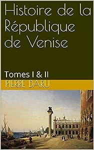 Histoire de la République de Venise: Tomes I & II