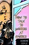 How to Talk to Writers at Parties