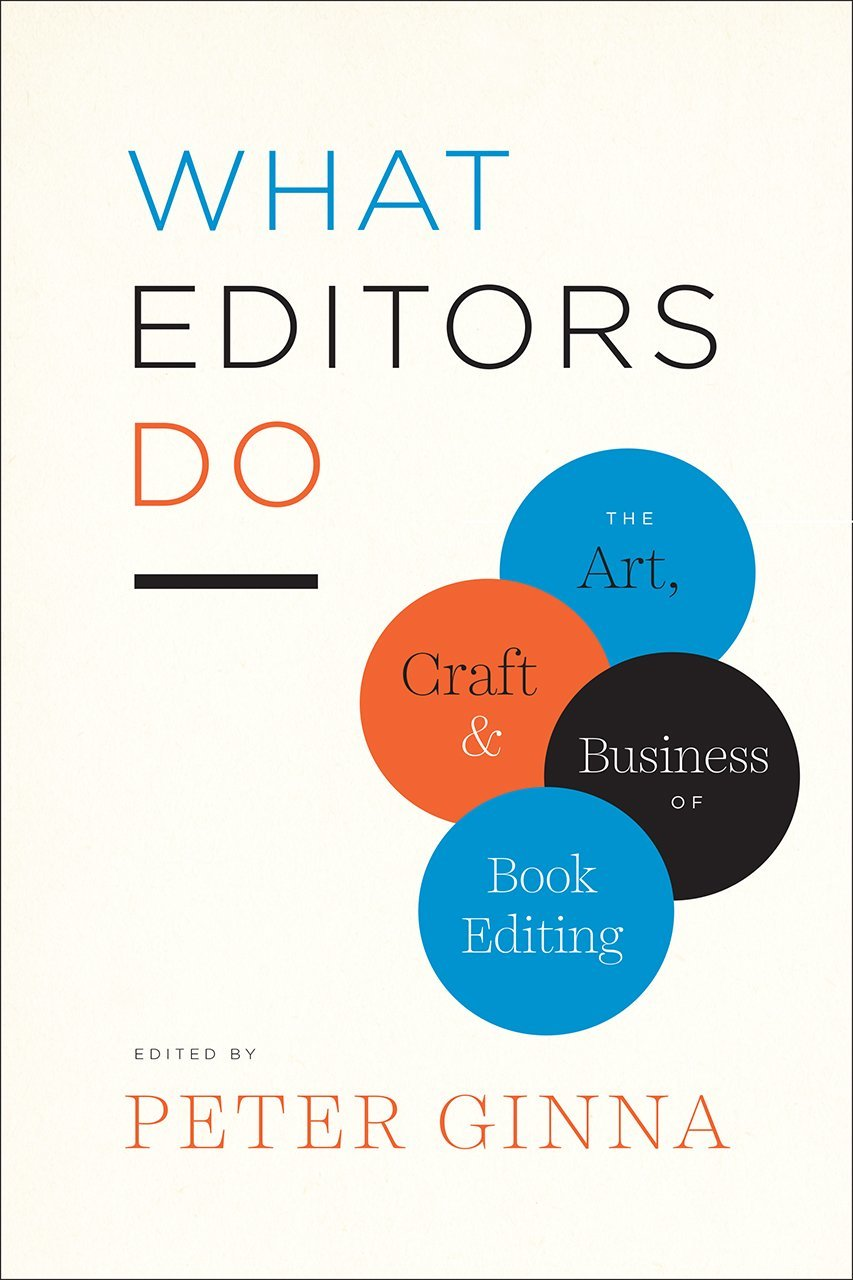 What Editors Do The Art, Craft, and Business of Book Editing