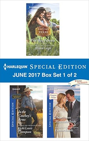 Harlequin Special Edition June 2017 Box Set 1 of 2: Wild West Fortune\In the Cowboy's Arms\Honeymoon Mountain Bride