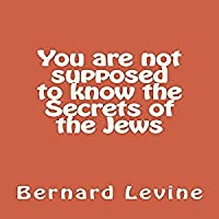 You Are Not Supposed to Know the Secrets of the Jews: Secrets of the Jewish World, Volume 3