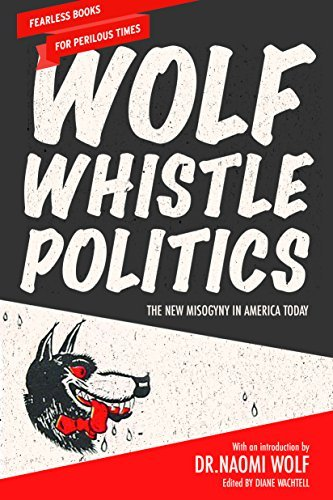 Wolf Whistle Politics The New Misogyny in America Today