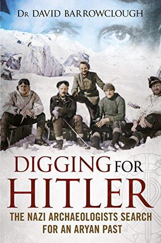 Digging for Hitler -The Nazi Archaeologists Search for an Aryan Past