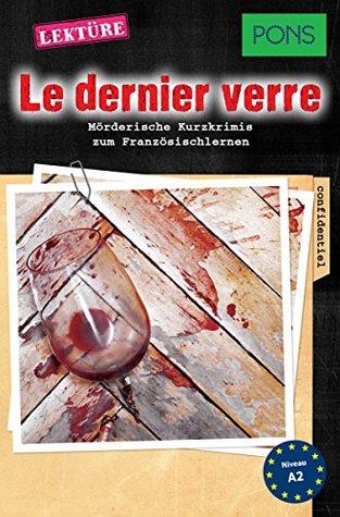 PONS Kurzkrimis: Le dernier verre: Mörderische Kurzkrimis zum Französischlernen (A1/A2) (PONS Mörderische Kurzkrimis t. 3)