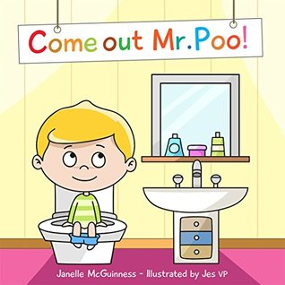 Come Out Mr Poo! by Janelle McGuinness