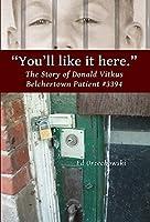 You'll Like It Here: Donald Vitkus - Belchertown Patient Number 3394