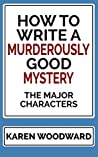 How to Write a Murderously Good Mystery: The Major Characters