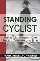 Standing Cyclist: Flirting with Wisdom, One Breath, One Mile at a Time