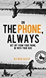On The Phone, Always: Get Off From Your Phone. Be With Your Kids
