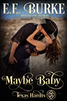 Maybe Baby (Texas Hardts #1; Magnolias and Moonshine #16)