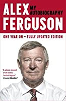 Alex Ferguson: My Autobiography (One Year On - Fully Updated Edition)