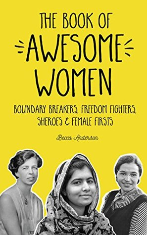 The Book of Awesome Women: Boundary Breakers, Freedom Fighters, Sheroes and Female Firsts (Badass Women Biographies, For Readers of I Am Malala)