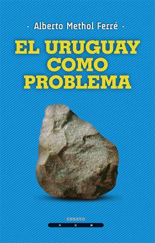 El Uruguay como problema by Alberto Methol Ferre