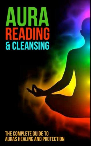 Aura Reading and Cleansing: The Complete Guide to Auras Healing and Protection Sharon Fitzgerald