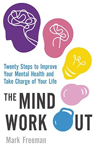 The Mind Workout Twenty steps to improve your mental health and take charge of your life