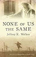 None of Us the Same (Sweet Wine of Youth) (Volume 1)