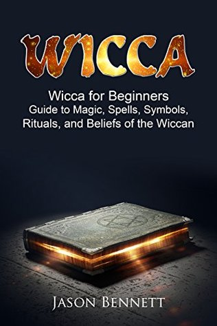 Wicca: Wicca for Beginners - Guide to Magic, Spells, Symbols