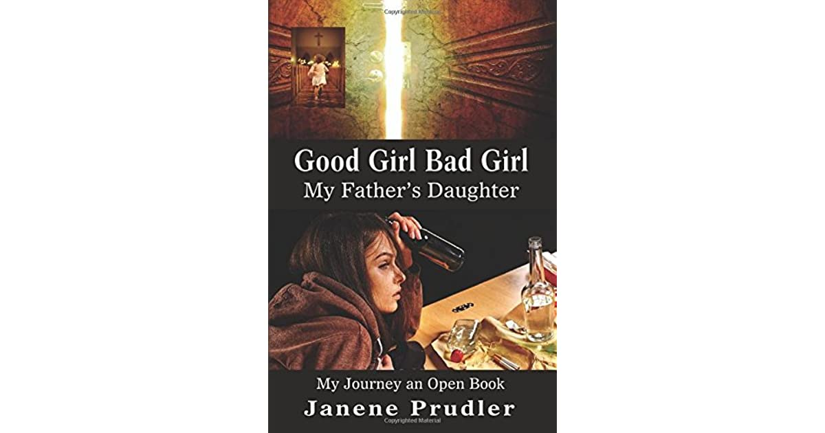 Good Girl Bad Girl My Father's Daughter: My Journey an Open Book by