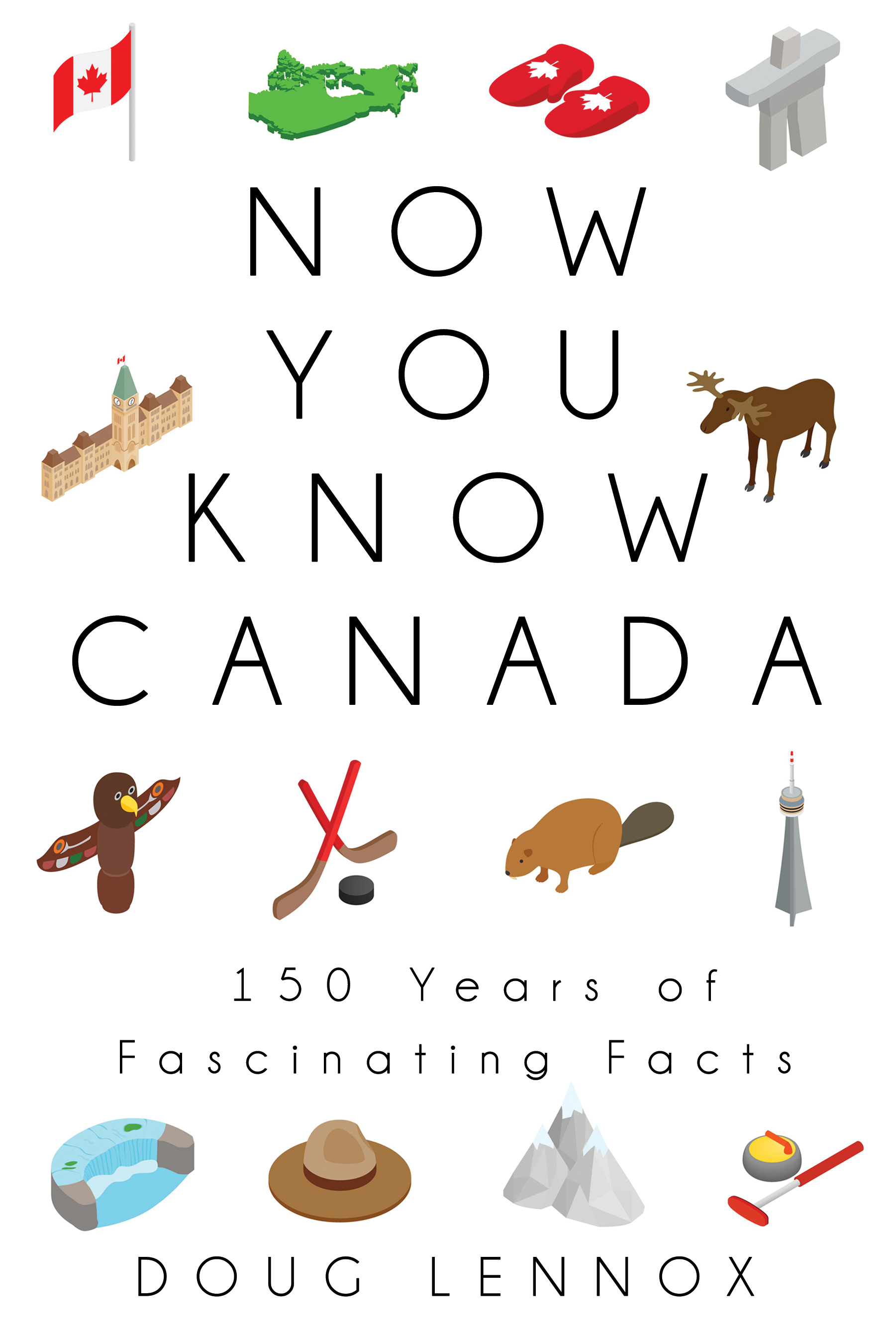 Now You Know Canada - 150 Years of Fascinating Facts