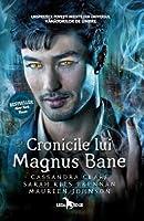 Cronicile lui Magnus Bane (The Bane Chronicles, #1)
