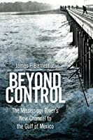 Beyond Control: The Mississippi River's New Channel to the Gulf of Mexico (America's Third Coast Series)