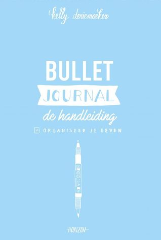Bullet Journal - De Handleiding by Kelly Deriemaeker