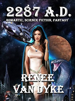 2287 A.D.: ROMANTIC, SCIENCE FICTION, FANTASY (EPIC EDITION Book 1)