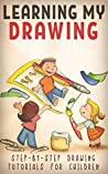 LEARNING MY DRAWING: STEP-BY-STEP DRAWING TUTORIALS FOR CHILDREN (Learning My... Book 1)