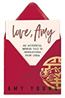 Love, Amy: An Accidental Memoir Told in Newsletters from China