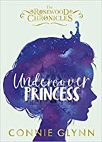 Undercover Princess (The Rosewood Chronicles #1)