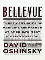 Bellevue: A History of America's Oldest Hospital
