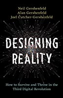 Designing Reality: How to Survive and Thrive in the Third Digital Revolution