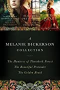 A Melanie Dickerson Collection: The Huntress of Thornbeck Forest, the Beautiful Pretender, the Golden Braid